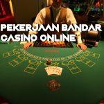 Pekerjaan Bandar Casino Online Yang Menjanjikan