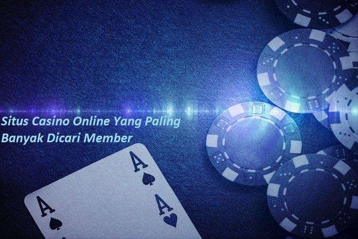 Situs Casino Online Yang Paling Banyak Dicari Member
