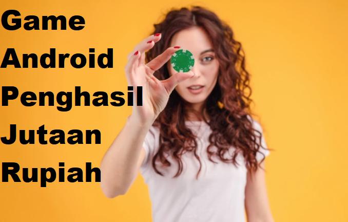 Game Android Penghasil Jutaan Rupiah