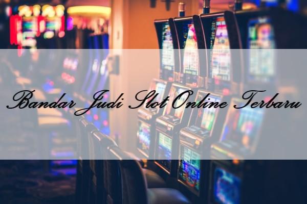 Bandar Judi Slot Online Terbaru