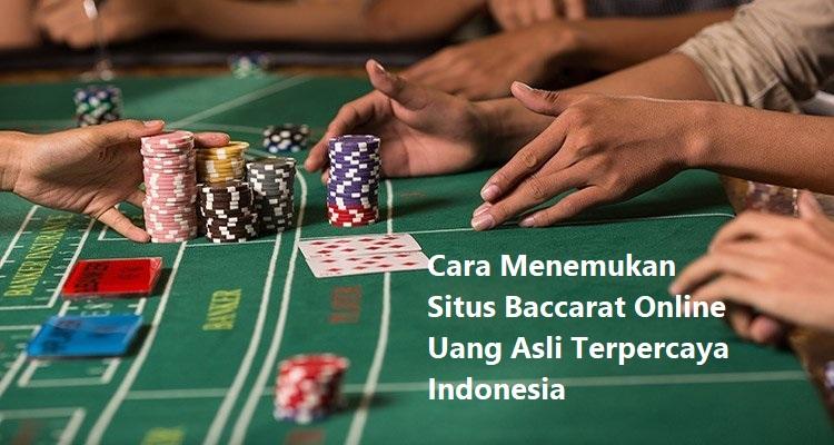 Cara Menemukan Situs Baccarat Online Uang Asli Terpercaya Indonesia