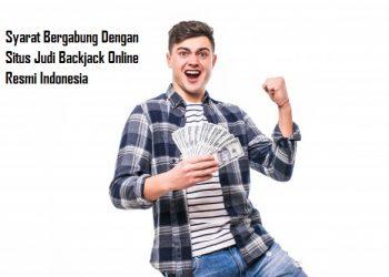 Syarat Bergabung Dengan Situs Judi Backjack Online Resmi Indonesia