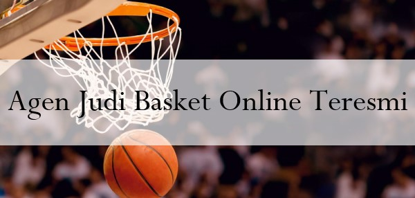 Agen Judi Basket Online Teresmi