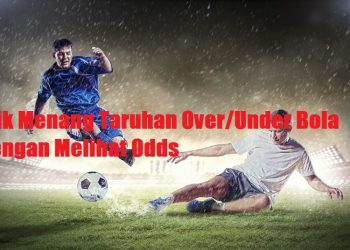 Trik Menang Taruhan Over/Under Bola